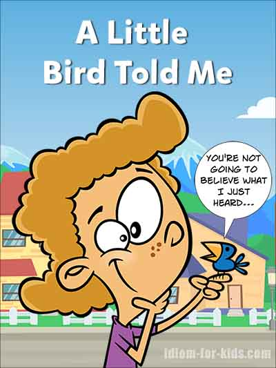 Idiom for Kids - A Little Bird Told Me