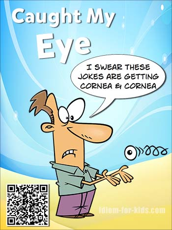 idiom poster catch my eye